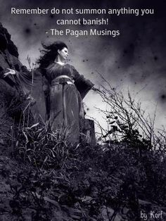 Don't summon what you cannot banish! - The Pagan Musings #wicca #witchcraft
