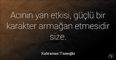 Acının yan etkisi, güçlü bir karakter armağan etmesidir size. Kahraman Tazeoğlu Hand Lettering, Philosophy, Quotations, Life Quotes, Poetry, Books, Thunder, Acupuncture, Quotes About Life
