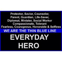 God bless my husband and his fellow Officer's.  Thin blue line