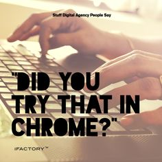 """""""Did you try that in Chrome? You Tried, Brisbane, Chrome, Web Design, Ads, Sayings, Digital, People, Life"""