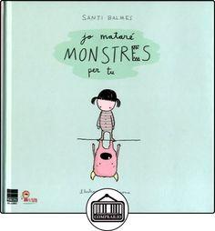 Jo mataré monstres per tu de Santi Balmes ✿ Libros infantiles y juveniles - (De 3 a 6 años) ✿