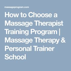 How to Choose a Massage Therapist Training Program | Massage Therapy & Personal Trainer School