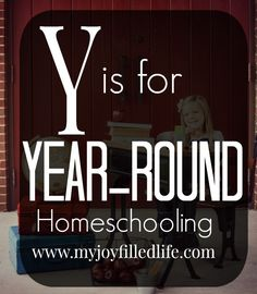 The ABCs of Homeschooling - Y is for Year-Round Homeschooling
