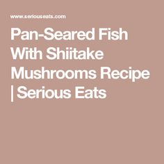 pan seared fish with shiitake mushrooms pan seared fish with shiitake ...