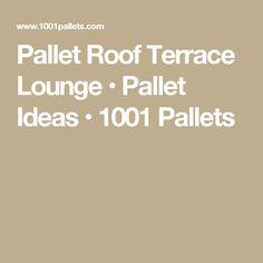 Pallet Roof Terrace Lounge • Pallet Ideas • 1001 Pallets