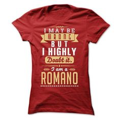 I MAY BE WRONG I AM A ROMANO - #gift ideas #couple gift. SAVE => https://www.sunfrog.com/LifeStyle/I-MAY-BE-WRONG-I-AM-A-ROMANO-Ladies.html?68278