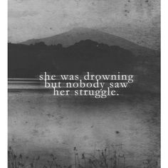 Quotes and inspiration QUOTATION – Image : As the quote says – Description She Was Drowning But Nobody Saw Her Struggle quotes quote sad quotes depression quotes sad life quotes quotes about depression Sharing is love, sharing is everything The Words, Nobody See, Under Your Spell, Depression Quotes, Depression Symptoms, Cute Quotes, Deep Thoughts, Favorite Quotes, Quotes To Live By