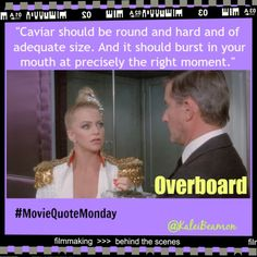 """Movie Quotes. Movie Quote Monday. Overboard Quotes. Goldie Hawn Quotes. 80's Movie Quotes. """"Caviar should be round and hard and of adequate size. And it should burst in your mouth at precisely the right moment."""" #MovieQuoteMonday #movies #quotes #overboard #goldiehawn"""