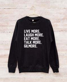 Live More Laugh Eat Talk Gilmore Shirt Quote Tshirt by fitandfool