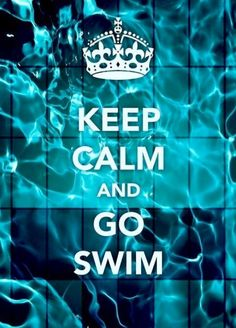 KEEP CALM AND GO SWIM      tjn