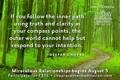 """""""If you follow the inner path using truth and clarity as your compass points, the outer world cannot help but respond to your intention."""" -Deepak Chopra #oprahdeepak #meditation"""
