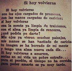 Si hoy volvieras... para el perdón el tiempo no ha corrido, para poder amarte es ya muy tarde. #frases #poesia