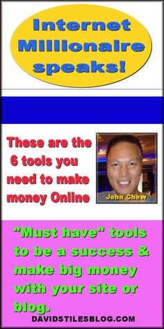 6 TOOLS JOHN CHOW SAYS YOU NEED TO MAKE MONEY. From: DavidStilesBlog.com See for yourself the ways our team will aid you in finding the best solution to create a freedom.