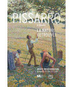 Pissarro à Éragny: La nature retrouvée - Exhibition 16 Mars 2017 - 09 Juillet 2017 au Musée du Luxembourg, Paris
