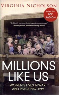 Millions Like Us: Women's Lives in War and Peace 1939-1949 Virginia Nicholson interviewed 50 British women with a great variety of experiences. Click to read informative reviews - powerful, first-person stuff.