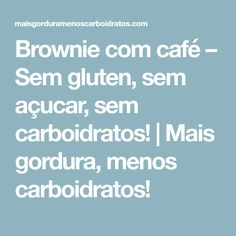 Brownie com café – Sem gluten, sem açucar, sem carboidratos! | Mais gordura, menos carboidratos!