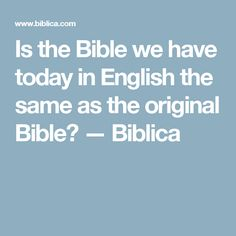 Is the Bible we have today in English the same as the original Bible? — Biblica