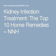 Kidney Infection Treatment: The Top 10 Home Remedies » NNH