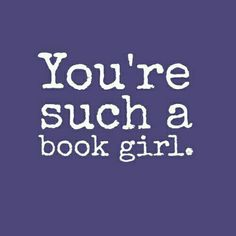 You're such a book girl.