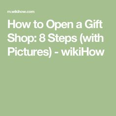 How to Open a Gift Shop: 8 Steps (with Pictures) - wikiHow