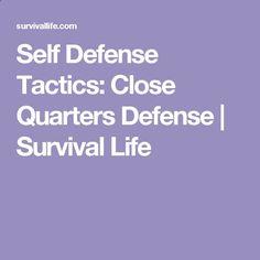 Self Defense Tactics: Close Quarters Defense   Survival Life