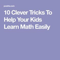 10 Clever Tricks To Help Your Kids Learn Math Easily