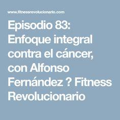 Episodio 83: Enfoque integral contra el cáncer, con Alfonso Fernández ⋆ Fitness Revolucionario