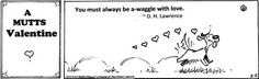 """""""You must always be a-waggle with love."""" - D. H. Lawrence #MUTTScomics"""