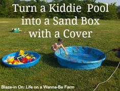 Turn a Kiddie Pool into a Sand Box with a cover This could be helpful for those of us with a small amount of funds for summer fun.