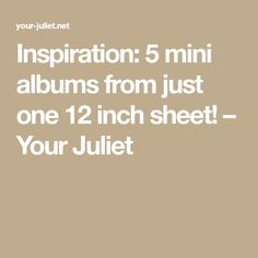 Inspiration: 5 mini albums from just one 12 inch sheet! – Your Juliet