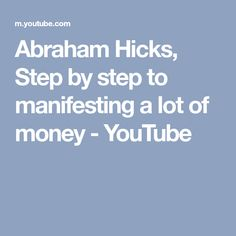 Abraham Hicks, Step by step to manifesting a lot of money - YouTube
