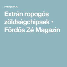 Extrán ropogós zöldségchipsek • Fördős Zé Magazin