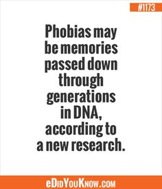 eDidYouKnow.com ►  Phobias may be memories passed down through generations in DNA, according to a new research.