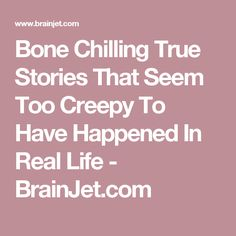 Bone Chilling True Stories That Seem Too Creepy To Have Happened In Real Life - BrainJet.com