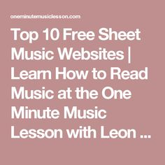 Top 10 Free Sheet Music Websites | Learn How to Read Music at the One Minute Music Lesson with Leon Harrell