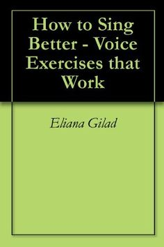 How to Sing Better - Voice Exercises that Work by Eliana Gilad. $8.48. 29 pages. Publisher: Voices of Eden (November 8, 2011)