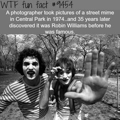 Robin Williams as a mime in Central Park - WTF fun fact WTF Facts : funny, interesting & weird facts Creepy Facts, Funny Facts, Funny Quotes, Funny Memes, Hilarious, Strange Facts, Random Facts, Bizarre Facts, Funniest Memes