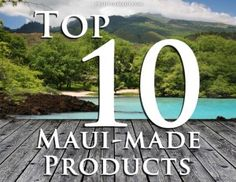 Top 10 Maui Made Products, from vodka to swimwear to chocolate! http://www.prideofmaui.com/blog/maui/made-on-maui.html