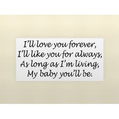 I'LL LOVE YOU FOREVER, I'LL LIKE YOU FOR ALWAYS, AS LONG AS I'M LIVING, MY BABY YOU'LL BE Vinyl wall quotes love sayings home art decor decal