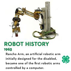 Here's some 'bot history: Rancho Arm, an artificial robotic arm with six joints, is flexible like a human arm. It was initially designed for the disabled, but it later became one of the first robotic arms controlled by a computer, changing the game in the world of robotics.