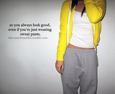 Even though I look pretty awesome in sweat pants already.