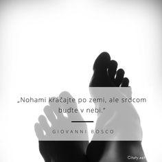 Nohami kráčajte po zemi, ale srdcom buďte v nebi. Motto, Christ Quotes, Hope Love, God Is Good, Wise Words, Jesus Christ, Pray, Bible, Thoughts
