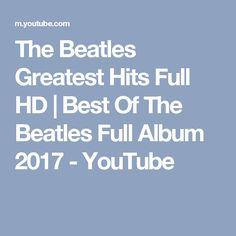 The Beatles Greatest Hits Full HD | Best Of The Beatles Full Album 2017 - YouTube