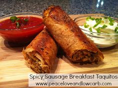 Low Carb - Spicy Sausage Breakfast Taquitos  http://peaceloveandlowcarb.blogspot.com/2012/04/low-carb-breakfast-taquitos.html