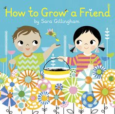 """Cover of """"How To Grow a Friend"""" by Sara Gillingham"""