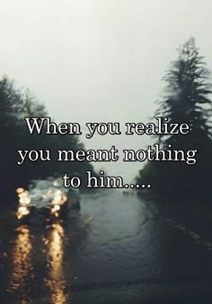 """Someone posted a whisper, which reads """"When you realize you meant nothing to him. Done Caring Quotes, He Dont Care Quotes, Don't Care Quotes, Done Quotes, True Love Quotes, Hurt Quotes, Love Quotes For Him, I Deserve Better Quotes, Know Your Worth Quotes"""