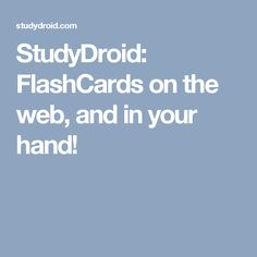 StudyDroid: FlashCards on the web, and in your hand!