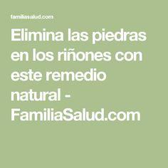 Elimina las piedras en los riñones con este remedio natural - FamiliaSalud.com