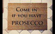 Come in if you have Prosecco Wycieraczka Kokosowa