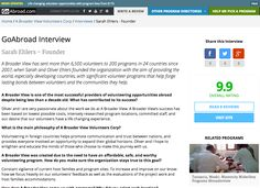 GoAbroad Interview Sarah & Oliver Ehlers - Founders  A Broader View has sent more than 6,500 volunteers to 200 programs in 24 countries since 2007, when Sarah and Oliver Ehlers founded the organization with the aim of providing the world, especially developing countries, with significant volunteer programs that help forge lasting bonds between volunteers and the communities they help. More...    http://www.goabroad.com/interviews/sarah-ehlers-founder  ‪#‎volunteerabroad‬ ‪#‎abroaderview‬